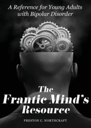 The Frantic Mind's Resource: A Reference for Young Adults with Bipolar Disorder  -     By: Tim Morgan