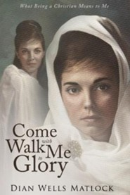Come Walk with Me to Glory  -     By: Dian Wells Matlock
