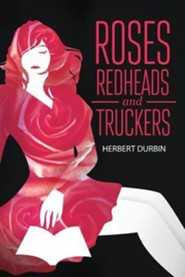 Roses, Redheads and Truckers  -     By: Herbert Durbin