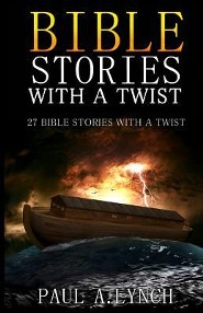 Bible Stories With a Twist: 27 Bible Stories with a Twist  -     By: Paul A. Lynch