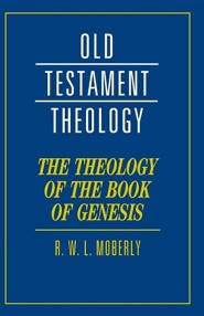 The Theology of the Book of Genesis  -     By: R.W.L. Moberly