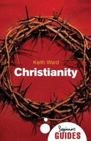 Christianity: A Beginner's Guide  -     By: Keith Ward