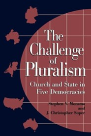 The Challenge of Pluralism: Church and State in Five Democracies  -     By: Stephen V. Monsma, Christopher J. Soper
