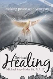 Spiritual Healing: Making Peace with Your Past  -     By: Michael Sage Hider