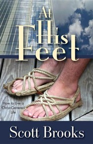 At His Feet: How to Live a Christ-Centered Life  -     By: Scott Brooks