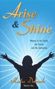 Arise and Shine: Women in the Family, the Church, and the Community  -     By: Mulu Deboch