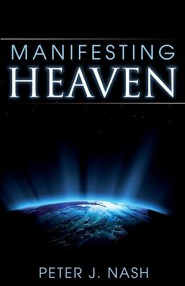 Manifesting Heaven  -     By: Peter Nash