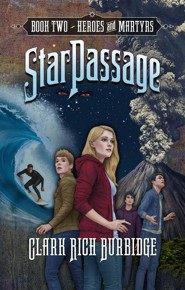 Starpassage: Book Two, Heroes and Martyrs  -     By: Clark Rich Burbidge