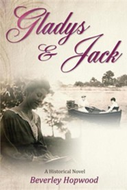 Gladys & Jack: A Historical Novel  -     By: Beverley Hopwood