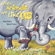 When Animals Are Like Us: And Other Moral Tales  -     By: Heather L. Stewart