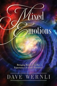 Mixed Emotions: Bringing Balance to the Experience of God's Presence  -     By: Dave Wernli