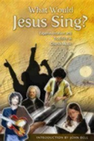 What Would Jesus Sing?: Experimentation and Tradition in Church Music  -     By: John Bell