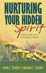 Nurturing Your Hidden Spirit: Straight Talk about Spiritual and Psychological Development  -     By: Dorothy J. Steffler, Frank J. Steffler