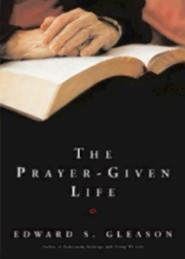 The Prayer-Given Life  -     By: Edward S. Gleason