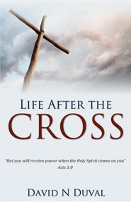Life After the Cross  -     By: David N. Duval