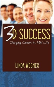 3D Success: Changing Careers in Mid Life  -     By: Linda Wegner