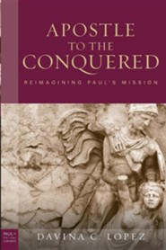The Apostle to the Conquered: Reimagining Paul's Mission