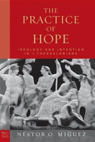 The Practice of Hope: Ideology and Intention in 1 Thessalonians