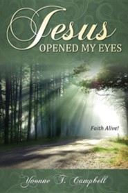 Jesus Opened My Eyes: Faith Alive  -     By: Yvonne T. Campbell