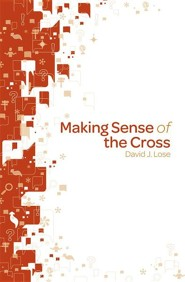 Making Sense of the Cross New Edition  -     By: David J. Lose