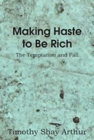 Making Haste to Be Rich!  -     By: Timothy Shay Arthur