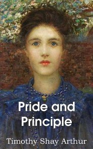 Pride and Principle, Which Makes the Lady?  -     By: Timothy Shay Arthur