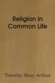 Religion in Common Life  -     By: Timothy Shay Arthur
