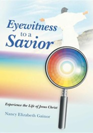 Eyewitness to a Savior: Experience the Life of Jesus Christ  -     By: Nancy Elizabeth Gainor