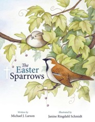 The Easter Sparrows  -     By: Michael J. Larson