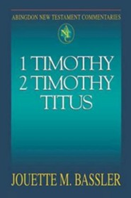 1 Timothy, 2 Timothy, Titus: Abingdon New Testament Commentaries [ANTC]