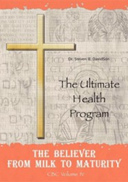 The Believer from Milk to Maturity: The Ultimate Health Guide  -     By: Steven B. Davidson