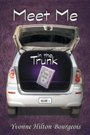 Meet Me in the Trunk: Volume I  -     By: Yvonne Hilton Bourgeois