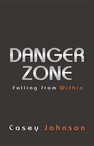 Danger Zone: Falling from Within  -     By: Casey Johnson