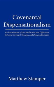 Covenantal Dispensationalism: An Examination of the Similarities and Differences Between Covenant Theology and Dispensationalism  -     By: Matthews Stamper