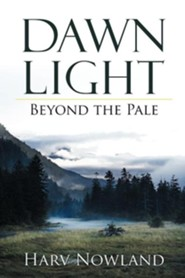 Dawn Light: Beyond the Pale  -     By: Harv Nowland