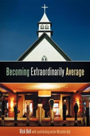 Becoming Extraordinarily Average  -     By: Rick Bell, Michelle Bell