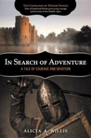 In Search of Adventure: A Tale of Courage and Devotion  -     By: Alicia A. Willis