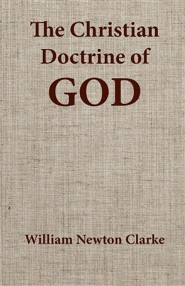 The Christian Doctine of God  -     By: William Newton Clarke