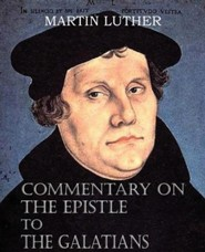 Commentary on the Epistle to the Galatians  -     By: Martin Luther