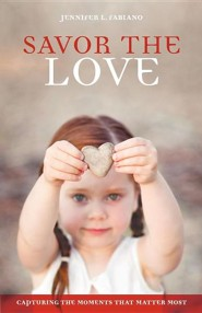 Savor the Love: Capturing the Moments That Matter Most  -     By: Jennifer L. Fabiano