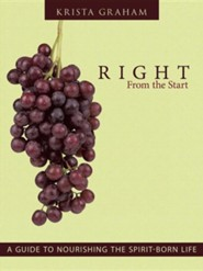 Right from the Start: A Guide to Nourishing the Spirit-Born Life  -     By: Krista Graham