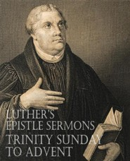 Luther's Epistle Sermons Vol. III - Trinity Sunday to Advent