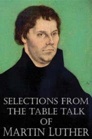 Selections from the Table Talk of Martin Luther  -     Translated By: Captain Henry Bell     By: Martin Luther