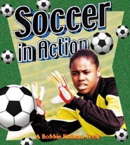 Soccer in Action  -     By: Bobbie Kalman, Niki Walker, Sarah Dann