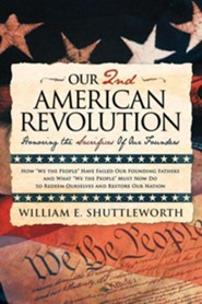 Our 2nd American Revolution: Honoring the Sacrifices of Our Founders  -     By: William E. Shuttleworth