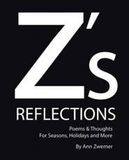 Z's Reflections: Poems & Thoughts for Seasons, Holidays and More  -     By: Ann Zwemer