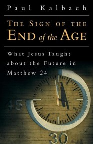 The Sign of the End of the Age: What Jesus Taught about the Future in Matthew 24