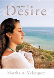 My Heart's Desire  -     By: Martha A. Velazquez