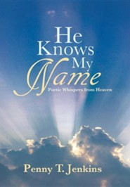 He Knows My Name: Poetic Whispers from Heaven  -     By: Penny T. Jenkins