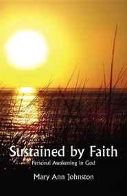 Sustained by Faith: Personal Awakening in God  -     By: Mary Ann Johnston